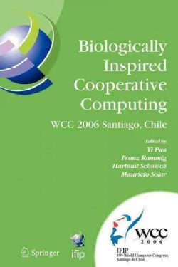 Biologically Inspired Cooperative Computing: Ifip 19th World Computer Congress, Tc 10, 1st Ifip International Con... (Paperback)