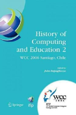 History of Computing and Education 2 (Hce2): Ifip 19th World Computer Congress, Wg 9.7, Tc 9: History of Computin... (Paperback)