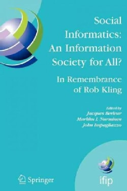 Social Informatics: an Information Society for All? in Remembrance of Rob Kling: Proceedings of the Seventh Inter... (Paperback)