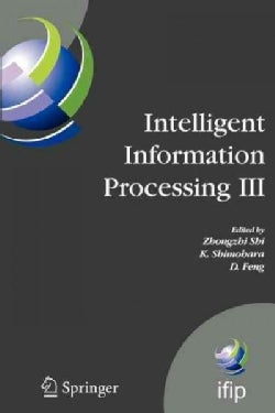 Intelligent Information Processing III: Ifip Tc12 International Conference on Intelligent Information Processing ... (Paperback)