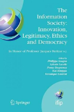 The Information Society: Innovation, Legitimacy, Ethics and Democracy in Honor of Professor Jacques Berleur S.j. (Paperback)