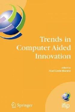 Trends in Computer Aided Innovation: Second Ifip Working Conference on Computer Aided Innovation, October 8-9 200... (Paperback)