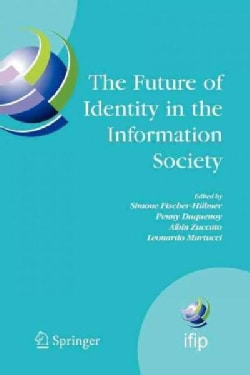 The Future of Identity in the Information Society: Proceedings of the Third Ifip Wg 9.2, 9.6/11.6, 11.7/Fidis Int... (Paperback)