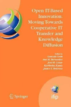 Open It-based Innovation: Moving Towards Cooperative It Transfer and Knowledge Diffusion: Ifip Tc 8 Wg 8.6 Intern... (Paperback)
