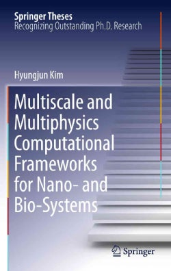 Multiscale and Multiphysics Computational Frameworks for Nano- and Bio-Systems (Hardcover)