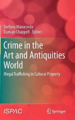 Crime in the Art and Antiquities World: Illegal Trafficking in Cultural Property (Hardcover)