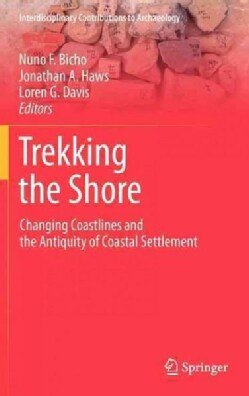 Trekking the Shore: Changing Coastlines and the Antiquity of Coastal Settlement (Hardcover)