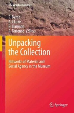 Unpacking the Collection: Networks of Material and Social Agency in the Museum (Hardcover)