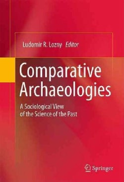 Comparative Archaeologies: A Sociological View of the Science of the Past (Hardcover)