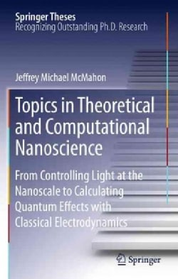 Topics in Theoretical and Computational Nanoscience: From Controlling Light at the Nanoscale to Calculating Quant... (Hardcover)