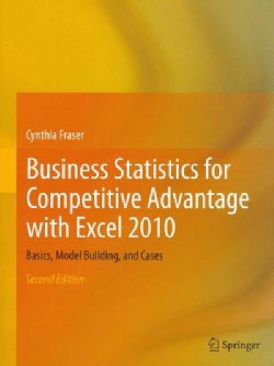 Business Statistics for Competitive Advantage With Excel 2010: Basics, Model Building, and Cases (Paperback)