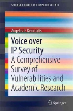 Voice over IP Security: A Comprehensive Survey of Vulnerabilities and Academic Research (Paperback)
