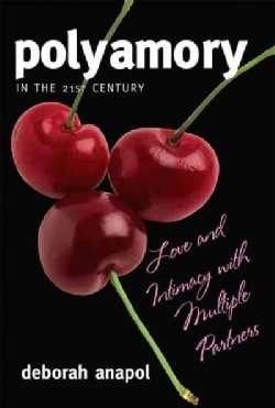 Polyamory in the Twenty-First Century: Love and Intimacy With Multiple Partners (Paperback)