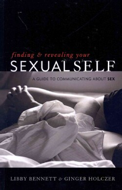Finding and Revealing Your Sexual Self: A Guide to Communicating About Sex (Paperback)