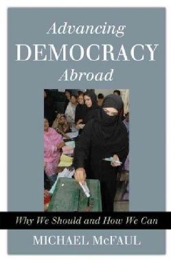 Advancing Democracy Abroad: Why We Should and How We Can (Hardcover)