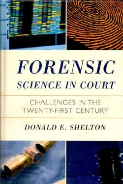 Forensic Science in Court: Challenges in the Twenty First Century (Hardcover)