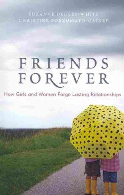 Friends Forever: How Girls and Women Forge Lasting Relationships (Paperback)