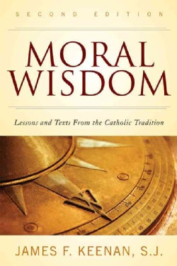 Moral Wisdom: Lessons and Texts from the Catholic Tradition (Hardcover)