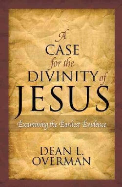A Case for the Divinity of Jesus: Examining the Earliest Evidence (Hardcover)