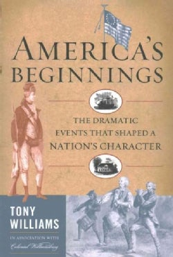 America's Beginnings: The Dramatic Events That Shaped a Nation's Character (Paperback)