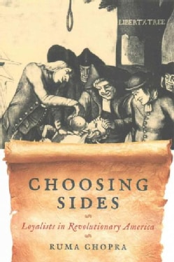 Choosing Sides: Loyalists in Revolutionary America (Paperback)