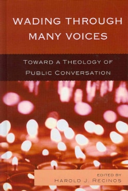 Wading Through Many Voices: Toward a Theology of Public Conversation (Hardcover)