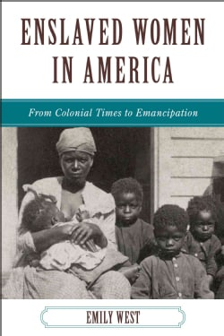 Enslaved Women in America: From Colonial Times to Emancipation (Hardcover)