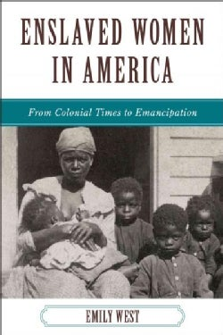 Enslaved Women in America: From Colonial Times to Emancipation (Paperback)