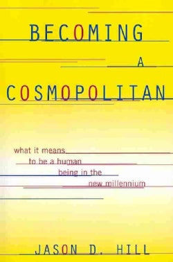 Becoming a Cosmopolitan: What It Means to Be a Human Being in the New Millennium (Paperback)