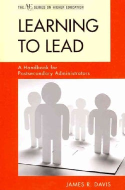 Learning to Lead: A Handbook for Postsecondary Administrators (Paperback)