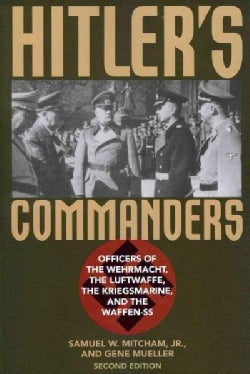 Hitler's Commanders: Officers of the Wehrmacht, the Luftwaffe, the Kriegsmarine, and the Waffen-SS (Paperback)