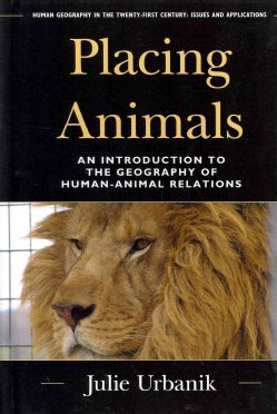 Placing Animals: An Introduction to the Geography of Human-Animal Relations (Hardcover)