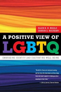 A Positive View of LGBTQ: Embracing Identity and Cultivating Well-Being (Paperback)