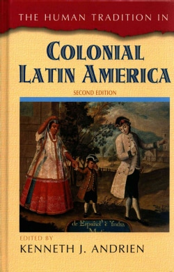 The Human Tradition in Colonial Latin America (Hardcover)