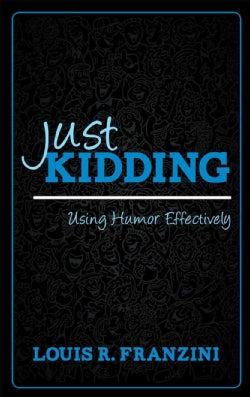 Just Kidding: Using Humor Effectively (Paperback)