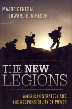 The New Legions: American Strategy and the Responsibility of Power (Hardcover)