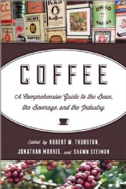 Coffee: A Comprehensive Guide to the Bean, the Beverage, and the Industry (Hardcover)