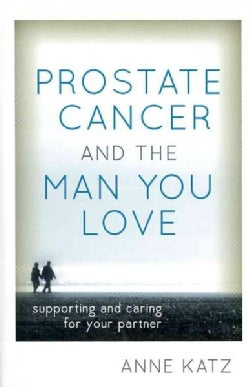 Prostate Cancer and the Man You Love: Supporting and Caring for Your Partner (Hardcover)