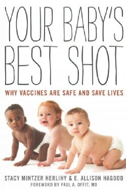 Your Baby's Best Shot: Why Vaccines Are Safe and Save Lives (Paperback)
