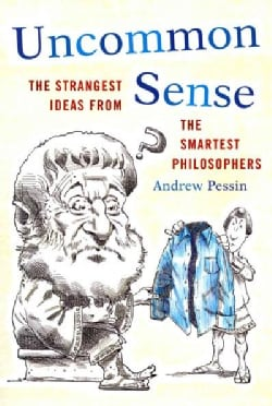 Uncommon Sense: The Strangest Ideas from the Smartest Philosophers (Paperback)