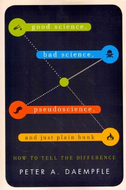 Good Science, Bad Science, Pseudoscience, and Just Plain Bunk: How to Tell the Difference (Paperback)