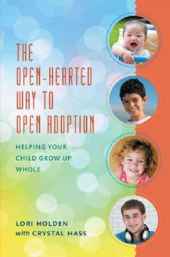 The Open-Hearted Way to Open Adoption: Helping Your Child Grow Up Whole (Paperback)