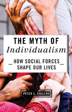 The Myth of Individualism: How Social Forces Shape Our Lives (Paperback)
