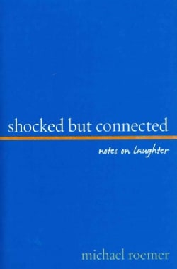 Shocked But Connected: Notes on Laughter (Hardcover)