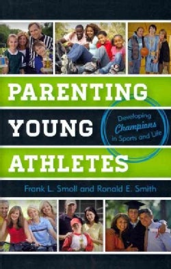 Parenting Young Athletes: Developing Champions in Sports and Life (Hardcover)