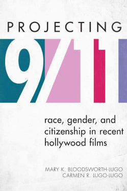 Projecting 9/11: Race, Gender, and Citizenship in Recent Hollywood Films (Hardcover)