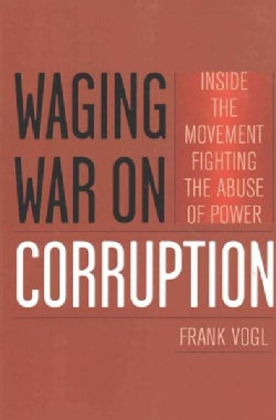 Waging War on Corruption: Inside the Movement Fighting the Abuse of Power (Paperback)