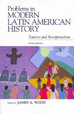 Problems in Modern Latin American History: Sources and Interpretations (Paperback)