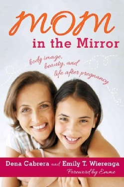 Mom in the Mirror: Body Image, Beauty, and Life After Pregnancy (Hardcover)