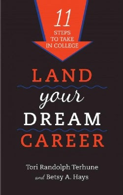 Land Your Dream Career: Eleven Steps to Take in College (Hardcover)